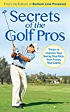 Secrets of the Golf Pros: Tricks to Improve Your Swing, Your Grip, Your Focus, Your Game