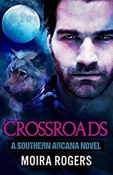Crossroads (Southern Arcana, Book #2) by [Rogers, Moira]