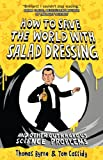 HOW TO SAVE THE WORLD WITH SALAD DRESSING