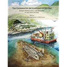 The Underwater Archaeology of Red Bay: Basque Shipbuilding and Whaling in the 16th Century