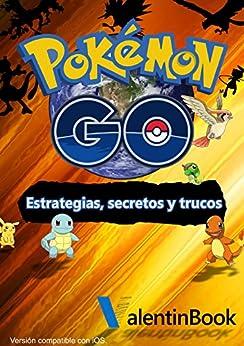 Pokémon GO: Estrategias, secretos y trucos (Actualización Constante) (MOBI + EPUB + PDF) de [Valley, Johan]
