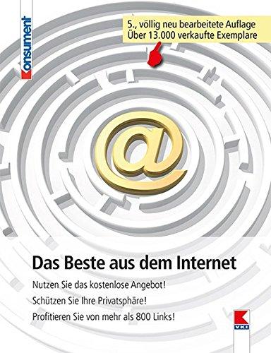 Das Beste aus dem Internet: Nutzen Sie das kostenlose Angebot! Schützen Sie Ihre Privatsphäre! Profitieren Sie von mehr als 800 Links!