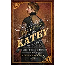 Dickens' Artistic Daughter Katey: Her Life, Loves and Impact