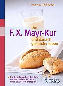 Die F.X. Mayr-Kur und danach gesünder leben: Richtig entschlacken, den Darm sanieren