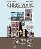 Chris Ware, la bande dessinée réinventée