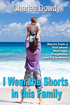 I Wear the Shorts in this Family (English Edition) par [Dowdy, Charles ]
