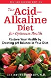 The Acid-Alkaline Diet for Optimum Health: Restore Your Health by Creating pH Balance