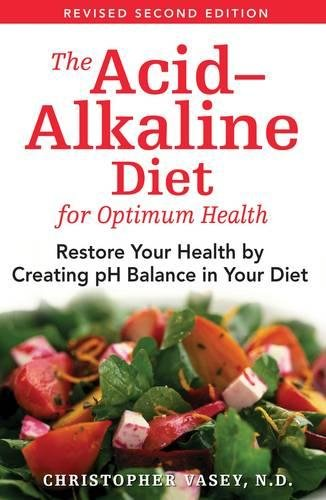 The Acid-Alkaline Diet for Optimum Health: Restore Your Health by Creating pH Balance in Your Diet: Restore Your Balance by Creating PH Balance in Your Diet - Balance Antioxidant