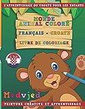 Monde animal coloré Français - Croate Livre de coloriage. L'apprentissage du croate pour les enfants....