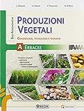 Produzioni vegetali. Conoscenze, tecnologie e tecniche. Per gli Ist. tecnici e professionali. Con e-book. Con espansione online