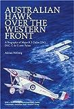 Australian Hawk Over the Western Front: A Biography of Major R.S.Dallas DSO, DSC, C de G avec Palme