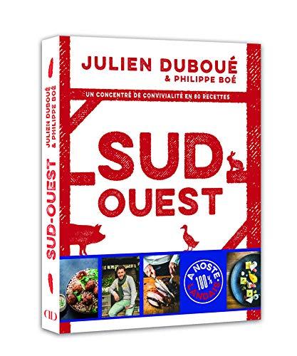 Sud-Ouest, un concentré de convivialité en 80 recettes par Julien Duboue, Philippe Boe