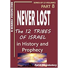 Never Lost: The Twelve Tribes of Israel: Mysteries in History and Prophecy! Book 8