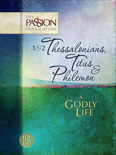1&2 Thessalonians, Titus & Philemon - A Godly Life (The Passion Translation)