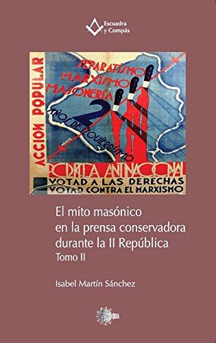 El mito masónico en la prensa conservadora durante la II República. Tomo II (Escuadra y Compás) por Isabel Martín Sánchez