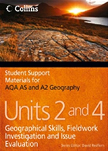 Student Support Materials for Geography – AQA AS and A2 Geography Units 2 and 4: Geographical Skills, Fieldwork Investigation and Issue Evaluation