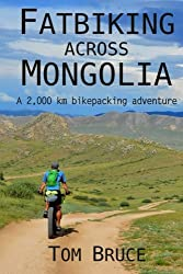 Fatbiking across Mongolia: A 2,000 kilometre bikepacking adventure: Volume 2 (Cycling adventures around the world)