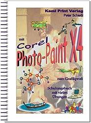 Corel Photo-Paint X4 - digitale Bildbearbeitung: Schulungsbuch mit vielen Übungen - komplett farbig gedruckt!