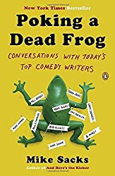 Poking a Dead Frog: Conversations with Today?s Top Comedy Writers by Mike Sacks (2014-06-24)