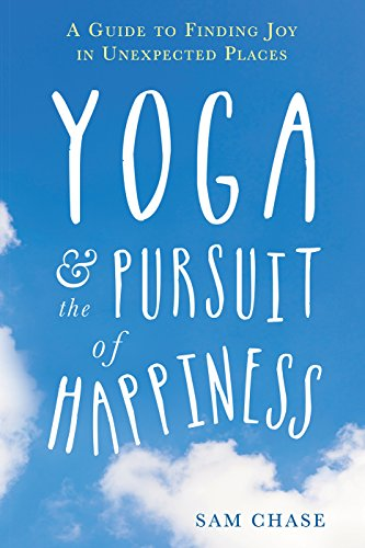 Yoga and the Pursuit of Happiness: A Guide to Finding Joy in ...