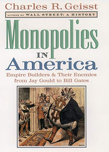 Monopolies in America: Empire Builders and Their Enemies