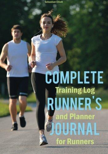 Complete Runner's Journal: Training Log and Planner for Runners por Sebastian Elliott