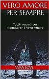 Scarica Libro Vero Amore per sempre Tutti i segreti per riconoscere il Vero Amore (PDF,EPUB,MOBI) Online Italiano Gratis