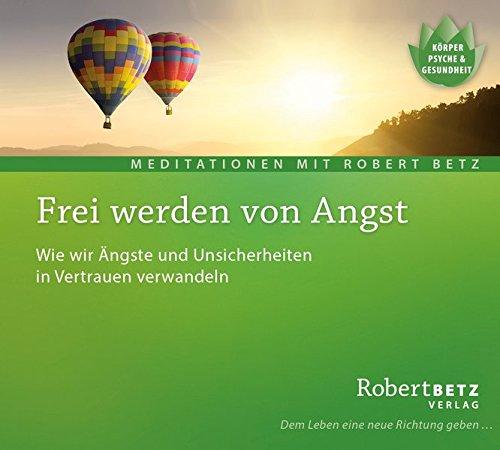 Frei werden von Angst - Meditations-CD: Wie wir Ängste und Unsicherheiten in Vertrauen verwandeln