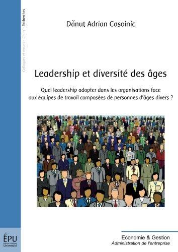 Leadership et diversité des âges : Quel leadership adopter dans les organisations face aux équipes de travail composées de personnes d'âges divers ? par Casoinic Danut Adrian