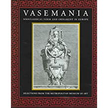 [(Vasemania : Neoclassical Form and Ornament in Europe: Selections from the Metropolitan Museum of Art)] [Edited by William Rieder ] published on (October, 2004)