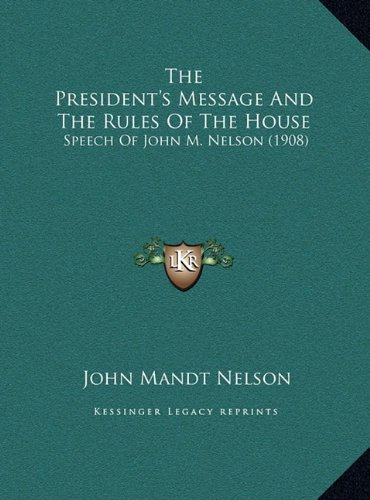 The President's Message and the Rules of the House: Speech of John M. Nelson (1908)