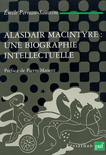 Alasdair MacIntyre : une biographie intellectuelle: Introduction aux critiques contemporaines du libéralisme (Léviathan) par Émile Perreau-Saussine