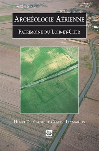 Archéologie Aérienne - Loir-et-Cher par Claude Leymari Henri Delétang