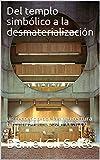 Del templo simbólico a la desmaterialización: un recorrido por la arquitectura bibliotecaria del siglo XX al XXI