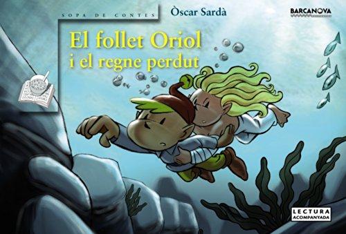 El follet Oriol i el regne perdut (Llibres Infantils I Juvenils - Sopa De Contes - El Follet Oriol) por Òscar Sardà