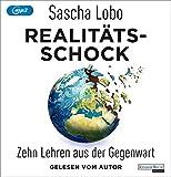 Realitätsschock: Zehn Lehren aus der Gegenwart - Sascha Lobo