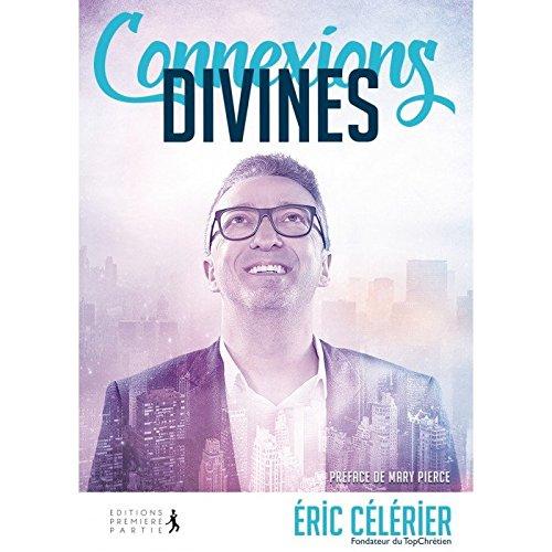 Connexions divines : Quand Dieu utilise des gens ordinaires pour faire des choses extraordinaires por Eric Célérier