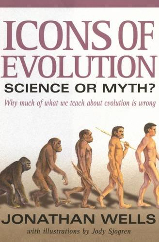 Icons of Evolution: Science or Myth: Why Much of What We Teach About Evolution Is Wrong