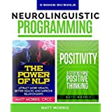 Self Help: Neurolinguistic Programming: The Power of NLP - Attract More Wealth, Better Health, And Improve Relationships, & Positivity – A Step Beyond ... for beginners, NLP Book 1) (English Edition)