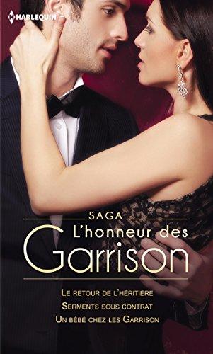 Saga L'honneur des Garrison : Le retour de l'héritière - Serments sous contrat - Un bébé chez les Garrison (Volume multi thématique)