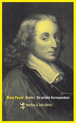 Blaise Pascal Briefe I: Die private Korrespondenz