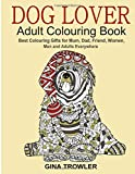 Dog Lover: Adult Colouring Book: Best Colouring Gifts for Mum, Dad, Friend, Women, Me...