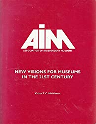 New Visions for Museums in the 21st Century