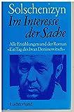 """Im Interesse der Sache: Alle Erzählungen und der Roman """"Ein Tag des Ivan Denissowitsch"""" - Alexander Solschenizyn"""