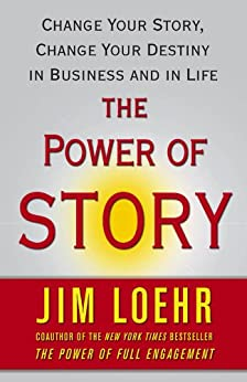 The Power of Story: Rewrite Your Destiny in Business and in Life (English Edition) par [Loehr, Jim]