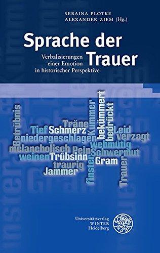 Sprache der Trauer: Verbalisierungen einer Emotion in historischer Perspektive (Sprache - Literatur und Geschichte. Studien zur Linguistik /Germanistik, Band 45)