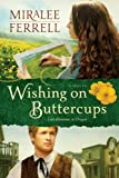 Wishing on Buttercups: A Novel (Love Blossoms in Oregon Series Book 2) by Miralee Ferrell front cover