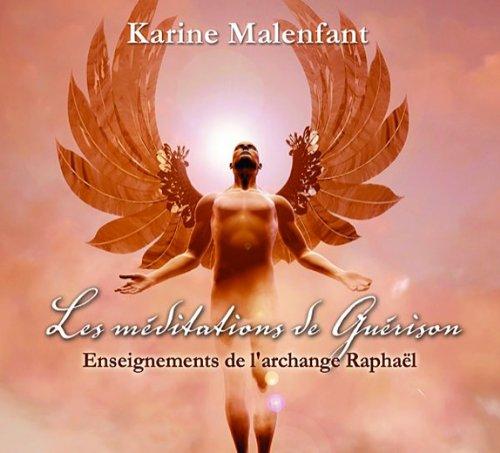 Les méditations de Guérison - Enseignements de l'archange Raphaël - Livre audio par Karine Malenfant