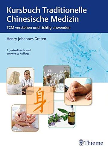 Kursbuch Traditionelle Chinesische Medizin: TCM verstehen und richtig anwenden