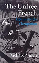 The Unfree French: Life Under the Occupation by Richard Vinen (2006-04-27)
